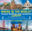 Image for Where in the World? Famous Buildings and Landmarks Then and Now - Geography Book for Kids Children's Explore the World Books