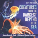 Image for Creatures from the Darkest Depths of the Sea - Ocean Animals Book - Children's Marine Life Books