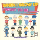 Image for When I Grow Up I Want To Be _________ A-Z Of Careers for Kids Children's Jobs & Careers Reference Books