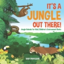 Image for It's a Jungle Out There! Jungle Animals for Kids Children's Environment Books