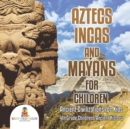 Image for Aztecs, Incas, and Mayans for Children Ancient Civilizations for Kids 4th Grade Children's Ancient History