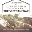 Image for Everything There Is To Know About The Vietnam War - History Facts Books - C