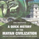 Image for Quick History Of The Mayan Civilization - History For Kids - Children's His
