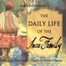 Image for Daily Life Of The Inca Family - History 3rd Grade - Children's History Book