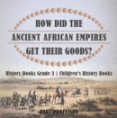 Image for How Did The Ancient African Empires Get Their Goods? History Books Grade 3