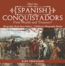 Image for Did The Spanish Conquistadors Find Wealth And Treasure? Biography Book Best