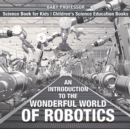 Image for Introduction to the Wonderful World of Robotics - Science Book for Kids | Children's Science Education Books