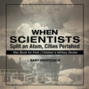 Image for When Scientists Split An Atom, Cities Perished - War Book For Kids - Childr