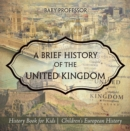 Image for Brief History Of The United Kingdom - History Book For Kids - Children's Eu