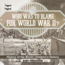 Image for Who Was to Blame for World War II? History of the World | Children's History