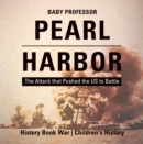 Image for Pearl Harbor : The Attack That Pushed The Us To Battle - History Book War - Children's His