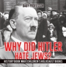 Image for Why Did Hitler Hate Jews? - History Book War | Children's Holocaust Books