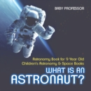 Image for What Is An Astronaut? Astronomy Book For 9 Year Old - Children's Astronomy