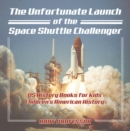Image for Unfortunate Launch Of The Space Shuttle Challenger - Us History Books For K