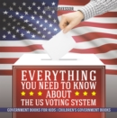 Image for Everything You Need to Know about The US Voting System - Government Books for Kids | Children's Government Books