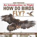 Image for How Do Birds Fly? An Introduction To Flight - Science Book Age 7 - Children