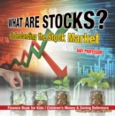Image for What Are Stocks? Understanding The Stock Market - Finance Book For Kids - C