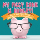 Image for My Piggy Bank Is Hungry! How To Save Money For Kids - Children's Money & Sa