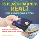 Image for Is Plastic Money Real? How Credit Cards Work - Math Book Nonfiction 9th Gra