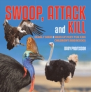 Image for Swoop, Attack And Kill - Deadly Birds - Birds Of Prey For Kids - Children's