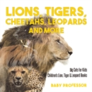 Image for Lions, Tigers, Cheetahs, Leopards And More - Big Cats For Kids - Children's