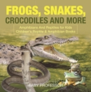 Image for Frogs, Snakes, Crocodiles And More - Amphibians And Reptiles For Kids - Chi