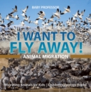 Image for I Want to Fly Away! - Animal Migration | Migrating Animals for Kids  | Children's Zoology Books