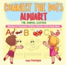 Image for Connect the Dots Alphabet - The Animal Edition - Workbook for Preschoolers Children's Activities, Crafts & Games Books