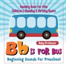 Image for B is for Bus - Beginning Sounds for Preschool - Reading Book for Kids Children's Reading & Writing Books