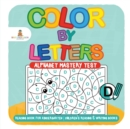 Image for Color by Letters - Alphabet Mastery Test - Reading Book for Kindergarten Children's Reading & Writing Books
