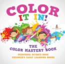 Image for Color It In! The Color Mastery Book - Preschool Science Book Children's Early Learning Books