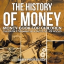 Image for The History of Money - Money Book for Children Children's Growing Up & Facts of Life Books