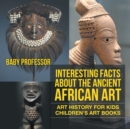Image for Interesting Facts About The Ancient African Art - Art History for Kids Children's Art Books