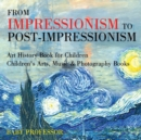Image for From Impressionism to Post-Impressionism - Art History Book for Children Children's Arts, Music & Photography Books