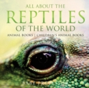 Image for All About the Reptiles of the World - Animal Books Children's Animal Books