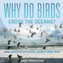 Image for Why Do Birds Cross the Oceans? Animal Migration Facts for Kids - Children's Animal Books