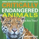 Image for Critically Endangered Animals : What Are They? Animal Books for Kids Children's Animal Books