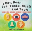 Image for I Can Hear, See, Taste, Smell and Feel! Senses Book for Kids Children's Biology Books