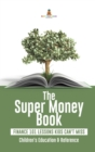 Image for The Super Money Book : Finance 101 Lessons Kids Can't Miss Children's Money & Saving Reference
