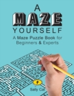 Image for A Maze Yourself : A Maze Puzzle Book for Beginners & Experts