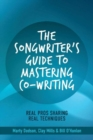Image for The Songwriter's Guide to Mastering Co-Writing : Real Pros Sharing Real Techniques