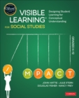 Image for Visible learning for social studies, grades K-12  : designing student learning for conceptual understanding
