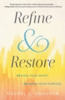 Image for Refine and restore  : revive your heart, release your purpose