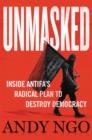 Image for Unmasked  : inside Antifa's radical plan to destroy democracy