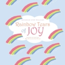 Image for Rainbow Tears of Joy : Remember the Good Times When We Lose the Ones We Love