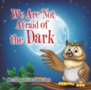 Image for We Are Not Afraid of the Dark