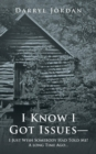 Image for I Know I Got Issues- I Just Wish Somebody Had Told Me! a Long Time Ago...