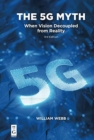 Image for The 5G Myth : When Vision Decoupled from Reality