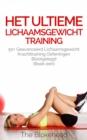Image for Het Ultieme Lichaamsgewicht Training - 50+ Geavanceerd Lichaamsgewicht Krachttraining Oefeningen Blootgelegd (Boek Een)