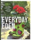 Image for Everyday Eden : 100+ Fun, Green Garden Projects for the Whole Family to Enjoy